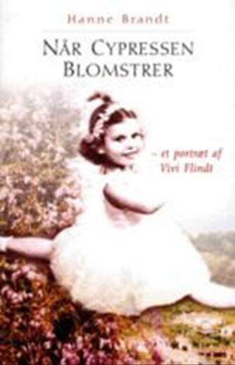 Hanne Brandt: Når cypressen blomstrer : et portræt af Vivi Flindt