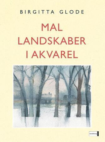 Birgitta Glode: Mal landskaber i akvarel