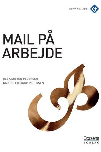 Ole Carsten Pedersen, Karen Lerstrup Pedersen: Mail på arbejde