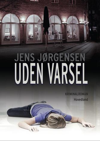 Jens Jørgensen (f. 1942-12-21): Uden varsel : kriminalroman