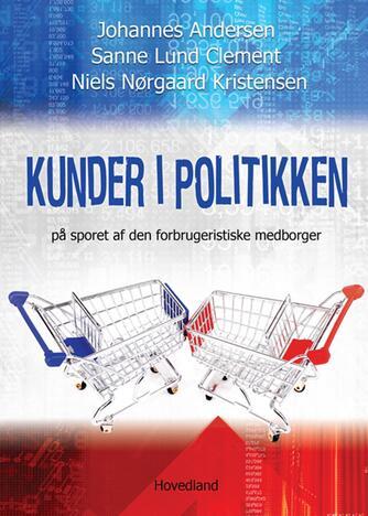 Johannes Andersen, Sanne Lund Clement, Niels Nørgaard Kristensen: Kunder i politikken : på sporet af den forbrugeristiske medborger