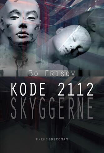 Bo Frisov: Kode 2112 - skyggerne : fremtidsroman