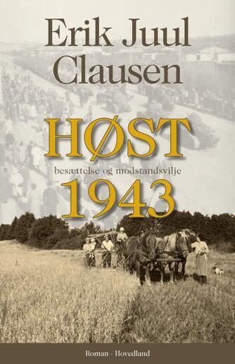Erik Juul Clausen: Høst 1943 : besættelse og modstandsvilje : roman