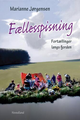 Marianne Jørgensen (f. 1966): Fællesspisning : fortællinger langs fjorden