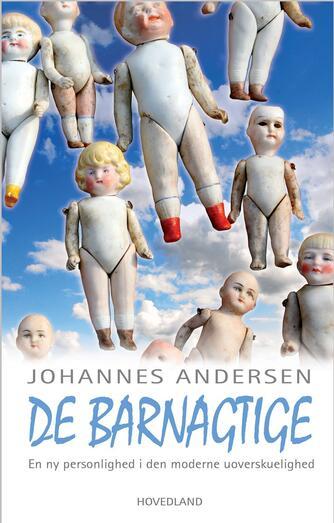 Johannes Andersen (f. 1950): De barnagtige : rundt i den moderne uoverskuelighed