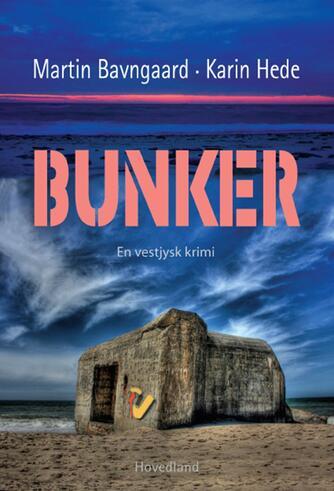 Martin Bavngaard: Bunker : vestjysk krimi