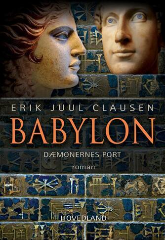 Erik Juul Clausen: Babylon : dæmonernes port : roman