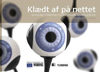 Morten Bang Larsen: Klædt af på nettet : personlige fortællinger fra den virtuelle verdens gråzone