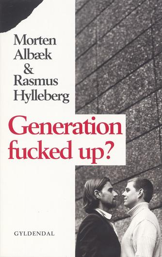 Morten Albæk, Rasmus Hylleberg: Generation fucked up?