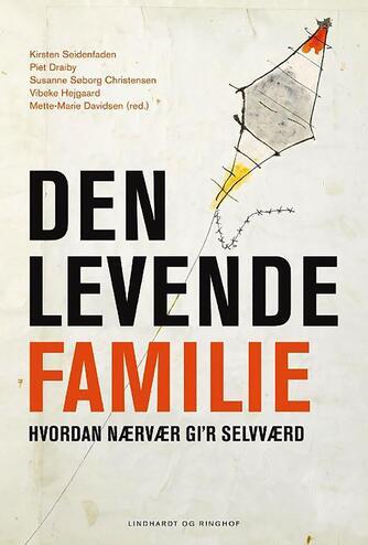 Kirsten Seidenfaden: Den levende familie : hvordan nærvær gi'r selvværd