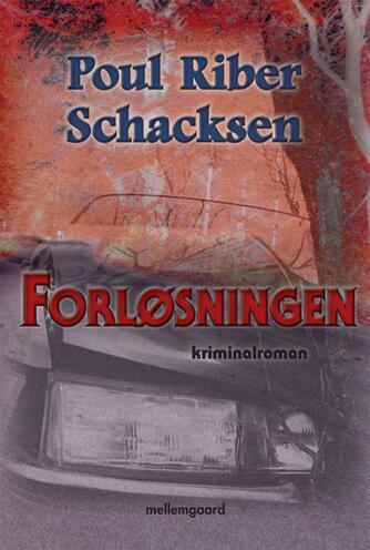 Poul Riber Schacksen: Forløsningen : kriminalroman