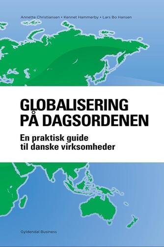 Annette Christiansen, Kennet Hammerby, Lars Bo Hansen: Globalisering på dagsordenen : en praktisk guide til danske virksomheder