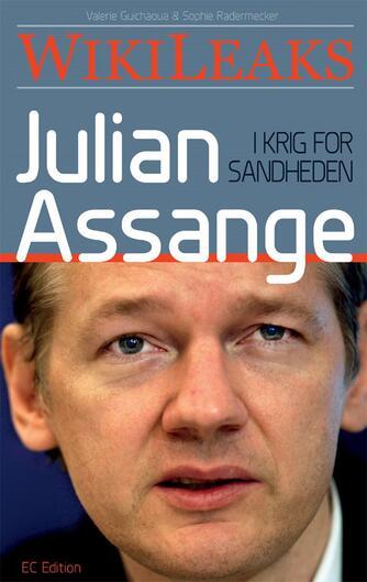 Valerie Guichaoua, Sophie Radermecker: Julian Assange - i krig for sandheden