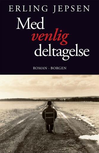 Erling Jepsen (f. 1956): Med venlig deltagelse : roman