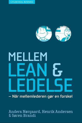 Anders Nørgaard, Henrik Andersen, Søren Brandi: Mellem lean & ledelse : når mellemlederen gør en forskel
