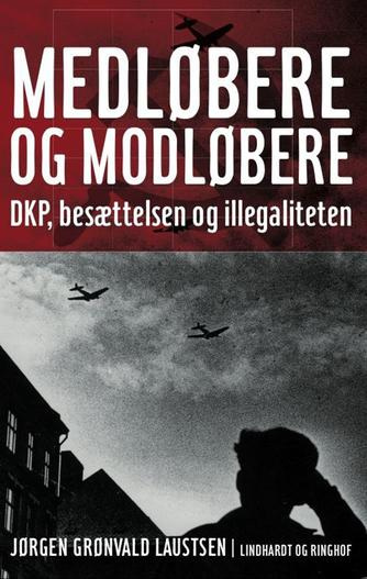 Jørgen Grønvald Laustsen: Medløbere og modløbere : DKP, besættelsen og illegaliteten
