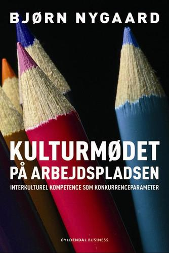 Bjørn Nygaard: Kulturmødet på arbejdspladsen : interkulturel kompetence som konkurrenceparameter