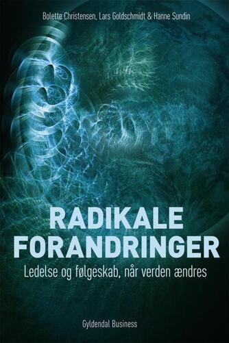 Bolette Christensen, Lars Goldschmidt, Hanne Sundin: Radikale forandringer : ledelse og følgeskab når verden ændres