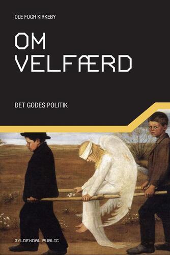 Ole Fogh Kirkeby: Om velfærd : det godes politik
