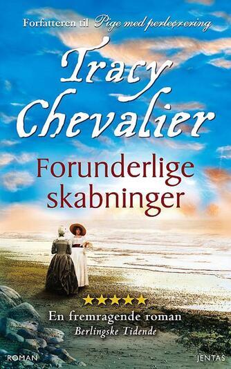 Tracy Chevalier: Forunderlige skabninger