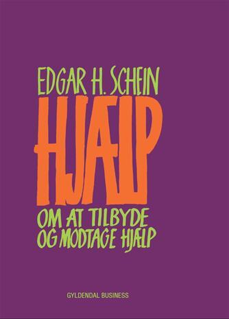 Edgar H. Schein: Hjælp - om at tilbyde og modtage hjælp