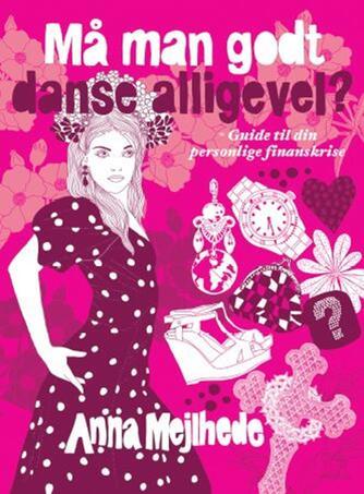 Anna Mejlhede: Må man godt danse alligevel?
