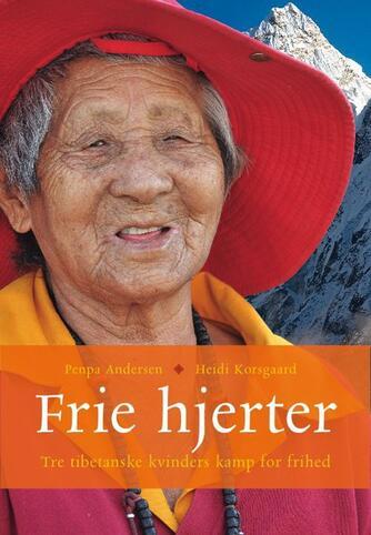 Penpa Andersen, Heidi Korsgaard: Frie hjerter : tre tibetanske kvinders kamp for frihed