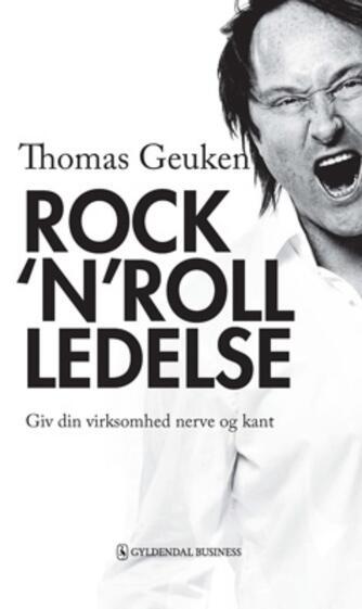 Thomas Geuken: Rock'n'roll ledelse : giv din virksomhed nerve og kant