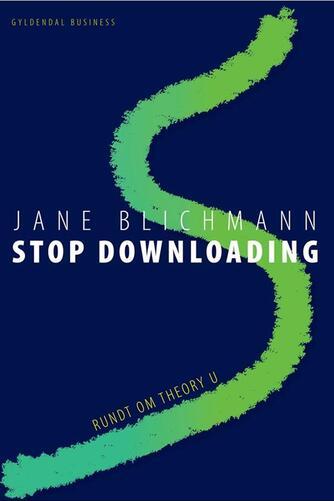 Jane Blichmann: Stop downloading : rundt om teori U