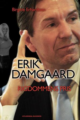 Birgitte Erhardtsen: Erik Damgaard : rigdommens pris