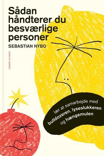 Sebastian Nybo: Sådan håndterer du besværlige personer