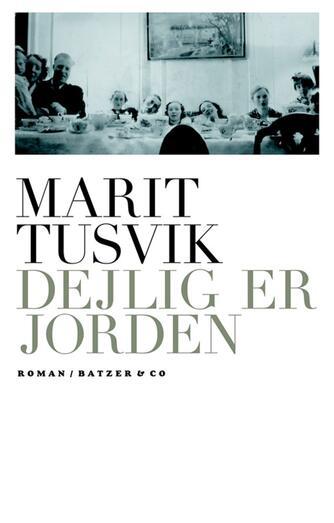 Marit Tusvik: Dejlig er jorden : roman