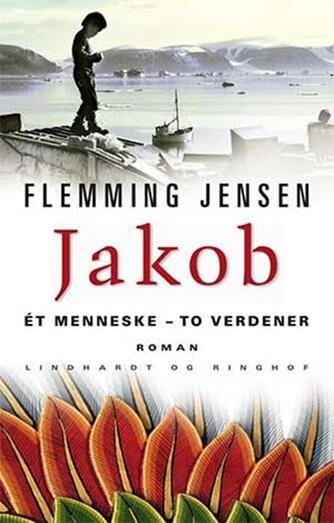 Flemming Jensen (f. 1948-10-18): Jakob : ét menneske - to verdener : roman