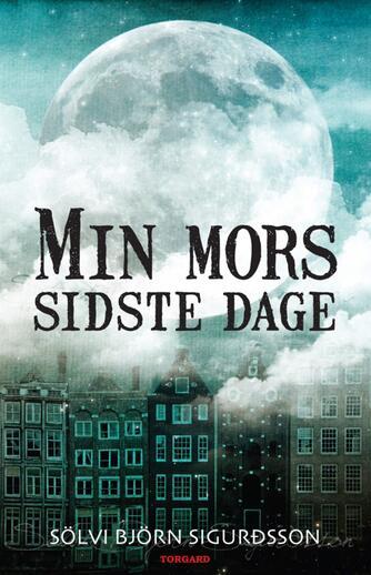 Sölvi Björn Sigurðsson: Min mors sidste dage : roman