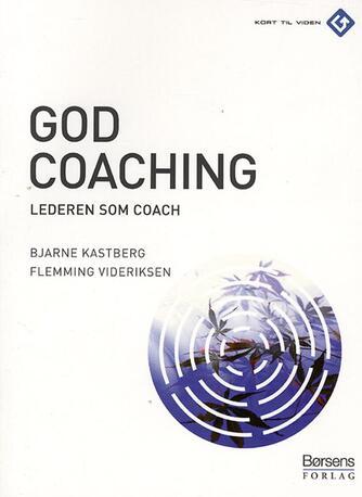 Bjarne Kastberg, Flemming Videriksen: God coaching : lederen som coach