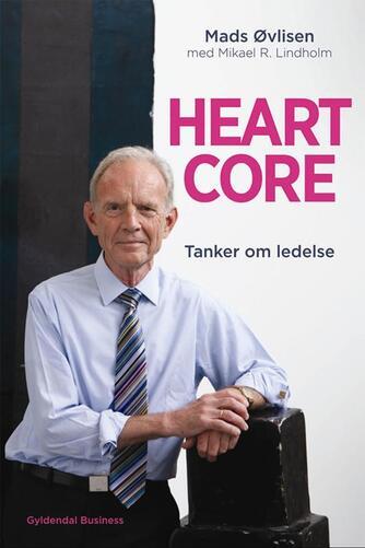 Mads Øvlisen, Mikael R. Lindholm: Heartcore : tanker om ledelse