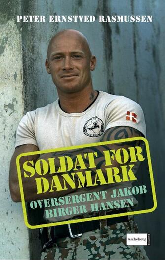 Peter Ernstved Rasmussen: Soldat for Danmark : oversergent Jakob Birger Hansen