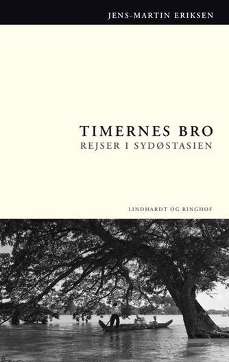 Jens-Martin Eriksen (f. 1955): Timernes bro : rejser i Sydøstasien