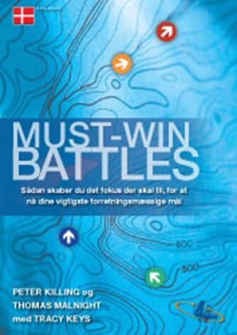 Peter Killing, Thomas Malnight, Tracey Keys: Must-win battles : sådan skaber du det fokus der skal til for at nå dine vigtigste forretningsmæssige mål
