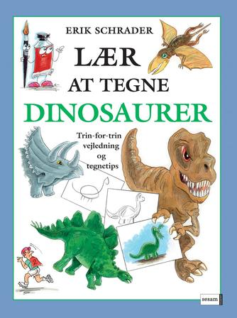 Erik Schrader: Lær at tegne dinosaurer : trin-for-trin vejledning og tegnetips