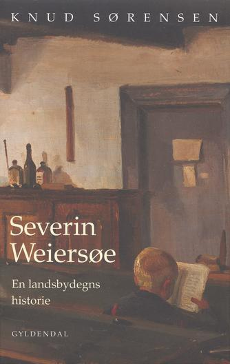 Knud Sørensen (f. 1928-03-10): Severin Weiersøe : en landsbydegns historie
