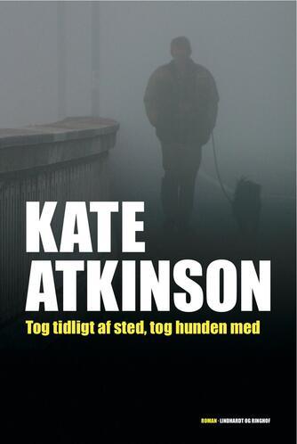 Kate Atkinson: Tog tidligt af sted, tog hunden med : roman