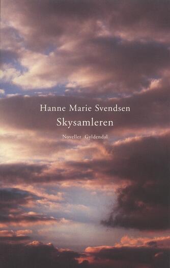 Hanne Marie Svendsen (f. 1933): Skysamleren : noveller