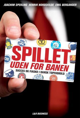 Emil Bergander, Henrik Nordskilde, Joachim Sperling: Spillet uden for banen : succes og fiasko i dansk topfodbold