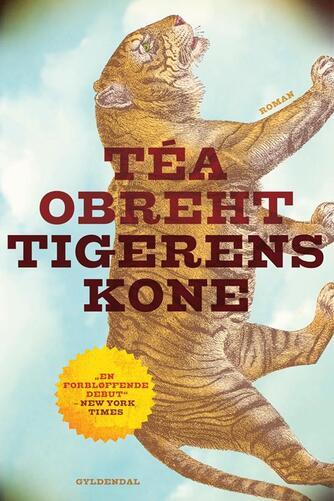 Téa Obreht: Tigerens kone : roman