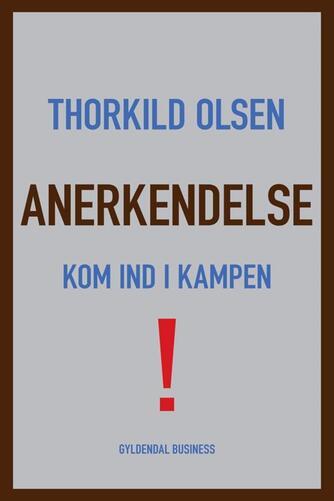 Thorkild Olsen (f. 1963): Anerkendelse : kom ind i kampen!