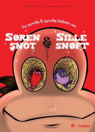 Ulrik T. Skafte, Bryan D'Emil: En nyselig & gyselig historie om Søren Snot & Sille Snøft