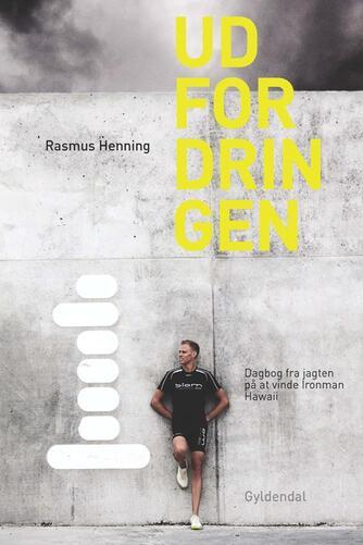 Rasmus Henning: Udfordringen : dagbog fra jagten på at vinde Ironman Hawaii