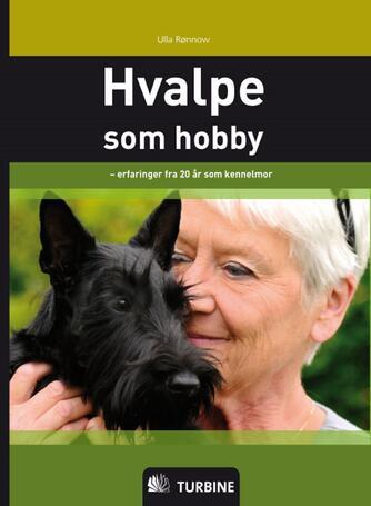 Ulla Rønnow: Hvalpe som hobby : erfaringer fra 20 år som kennelmor