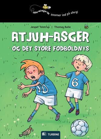 Jesper Tolstrup, Thomas Balle (f. 1968-01-19): Atjuh-Asger og det store fodboldnys